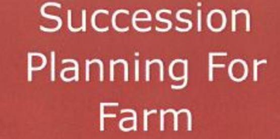 Succession Planning for Farm Businesses