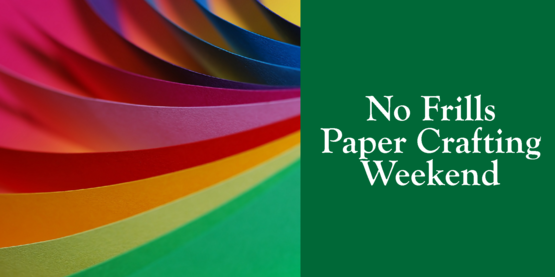 No Frills Paper Crafting Weekend