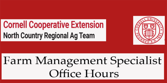 Cornell Cooperative Extension North Country Regional Ag Team word mark with Cornell University emblem off to the right and the title Farm Management Specialist Office Hours in black lettering