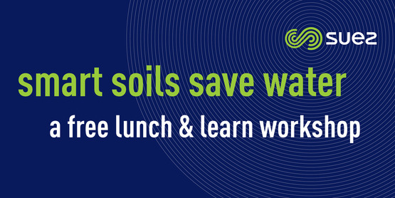 Smart Soils Save Water: a free lunch and learn workshop presented by SUEZ