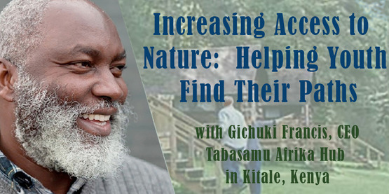Increasing Access to Nature: Helping Youth Find their Path, with Gichuki Francis, CEO, Tabasamu Afrika Hub in Kitale, Kenya