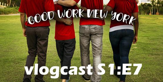Good Work New York Vlogcast season 1 episode 7