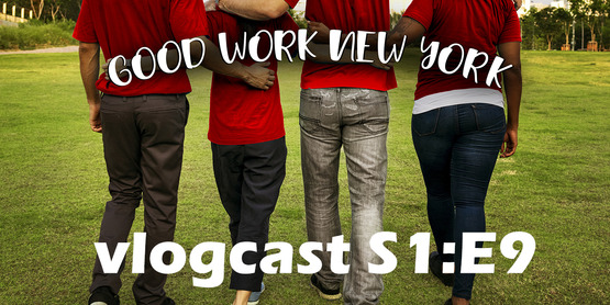 Good Work New York vlogcast season 1 episode 9