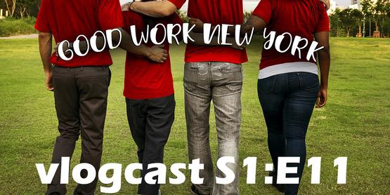 Good Work New York vlogcast season 1 episode 11