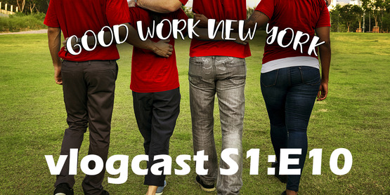 Good Work New York vlogcast season 1 episode 10