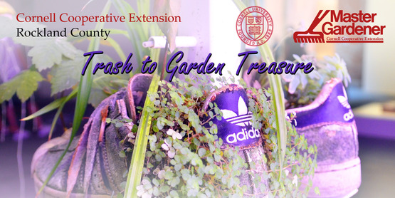 Trash to Garden Treasure presented by the Master Gardener Volunteers of CCE Rockland