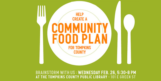 "place setting with fork, knife and spoon and text saying ""Help create a community food plan for Tompkins County. Braingsorm wiht us Wednesday Feb. 26, 5:30-8pm at Tompkins County Public library 101 # Green Street."""
