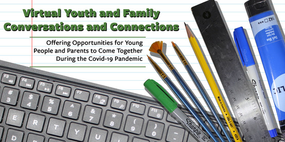 Virtual Youth and Family Conversations and Connections Offering Opportunities for Young People and Parents to Come Together During the Covid-19 Pandemic