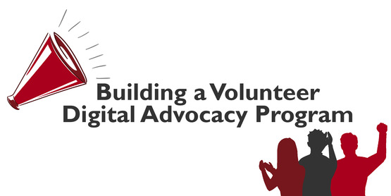 Building a Volunteer Digital Advocacy Program