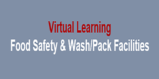 Virtual Learning Food Safety & Wash/Pack Facilities
