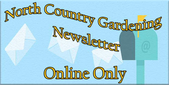 North Country Gardening Online Online Only with Mail going into email box.