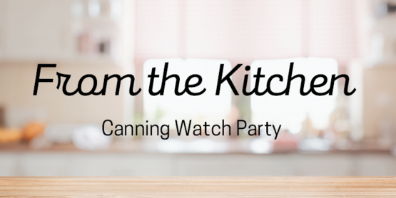 From the Kitchen: Canning Watch Party