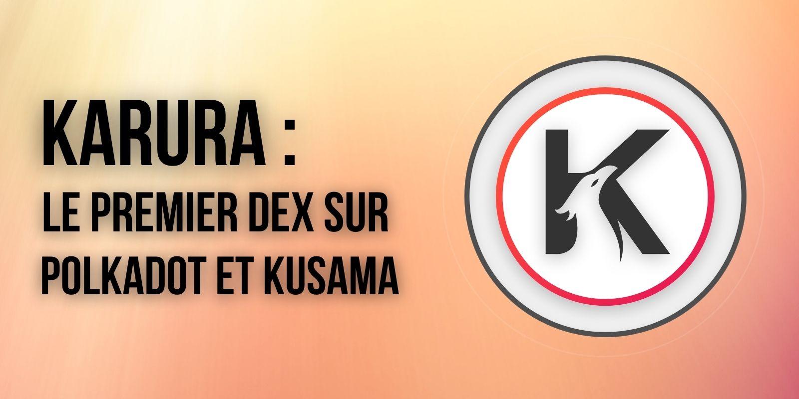 La para-chaîne Karura déploie le premier DEX du réseau Kusama (KSM)