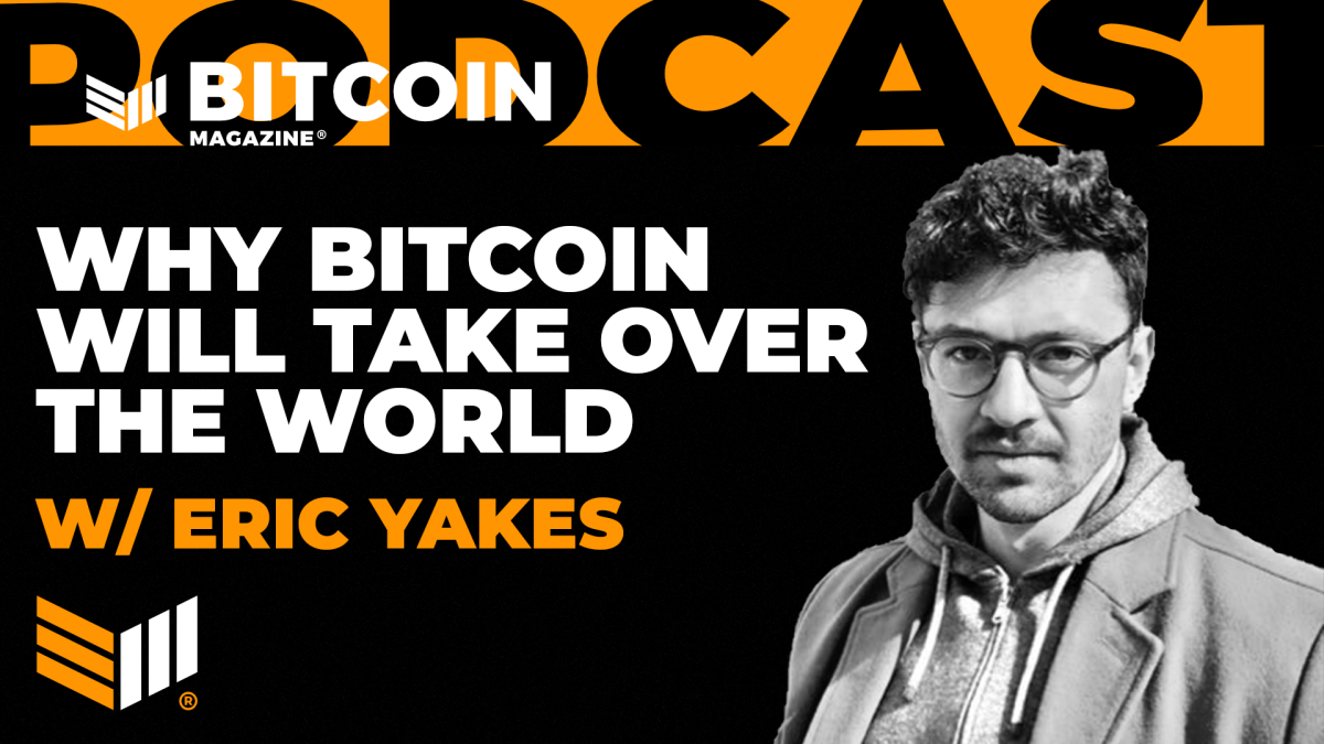 Why Bitcoin Will Take Over The World With Eric Yakes