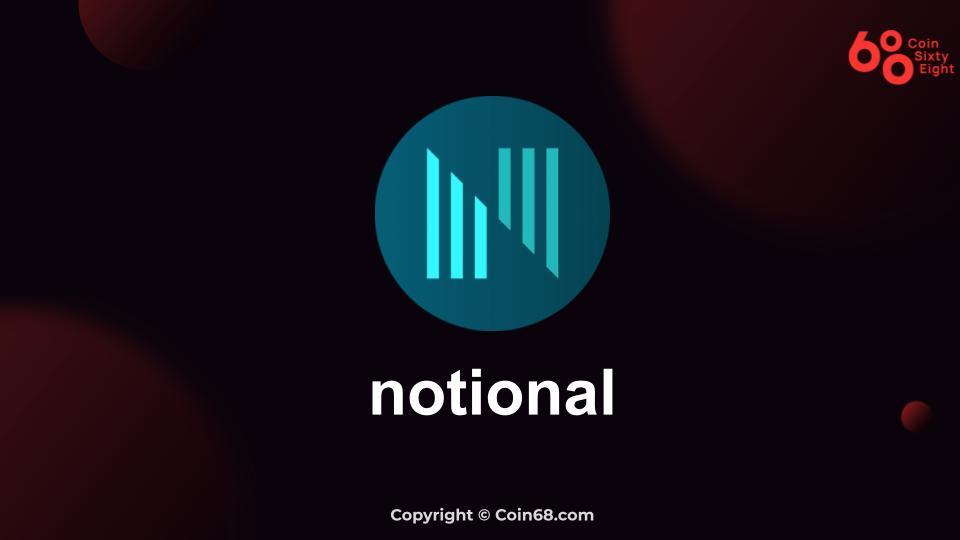 Tìm hiểu Notional (NOTE) là gì? Thông tin chi tiết về dự án Notional và NOTE coin