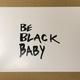 Be Black Baby