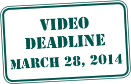 Video Deadline March 28, 2014