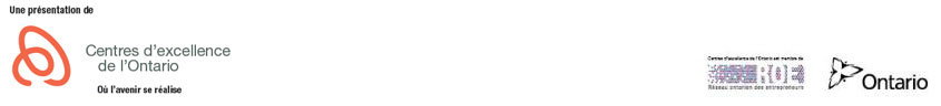 Une présentation de: Logo: Centres d'excellence de l'Ontario Centres d'excellence de l'Ontario est membre de Réseau ontarien des entrepreneurs (ROE) Logo: Â vos marques. Prêts.Travaillez. Logo: Gouvernement de l'Ontario