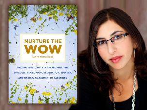 "Danya Ruttenberg, author of ""Nurture the Wow"""