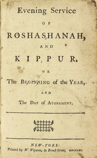 Evening Service of Roshashanah, and Kippur, or The Beginning of the Year, and The Day of Atonement [Isaac Pinto], New York: W. Weyman, 1761