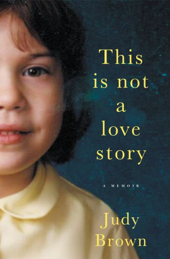This Is Not A Love Story: In Judy Brown's new memoir, she writes about her long journey learning to love her younger brother, who has autism.