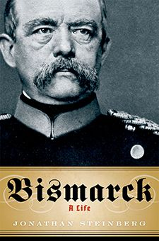 Bismarck: A Life, By Jonathan Steinberg