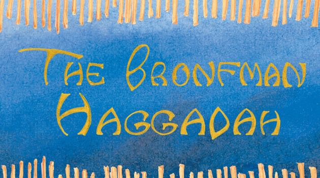 A Passover Offering: The Bronfman Haggadah is the brainchild of prominent philanthropist Edgar Bronfman and his wife, artist Jan Aronson.