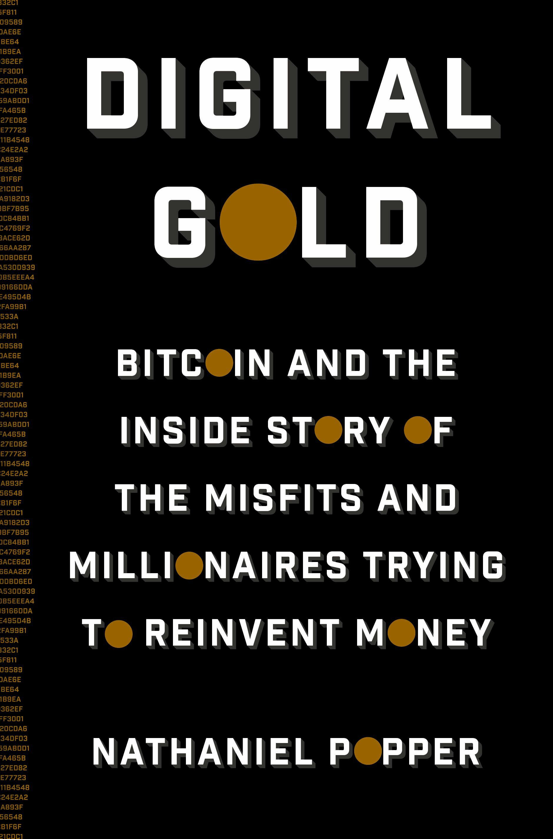 This article is excerpted and adapted from 'Digital Gold: Bitcoin and the Inside Story of the Misfits and Millionaires Trying to Reinvent Money' by Nathaniel Popper.