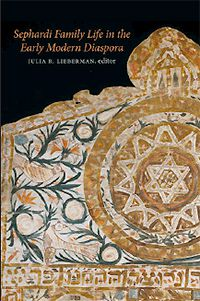 Sephardi Family Life in the Early Modern Diaspora, Edited by Julia R. Lieberman