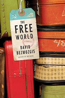 THE FREE WORLD, By David Bezmozgis