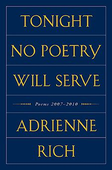 TONIGHT NO POETRY WILL SERVE: POEMS 2007?2010, By Adrienne Rich