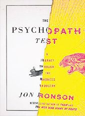 THE PSYCHOPATH TEST: A JOURNEY THROUGH THE MADNESS INDUSTRY, By Jon Ronson