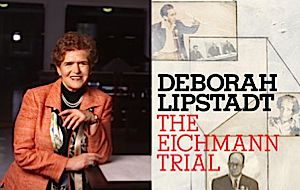 Challenging Arendt: Deborah Lipstadt, the author of ?The Eichmann Trial.?