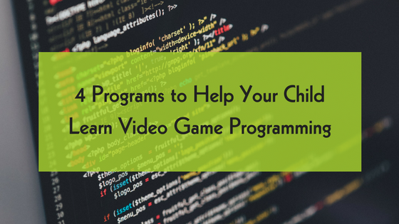 4 Programs to Help Your Child Learn Video Game Programming
