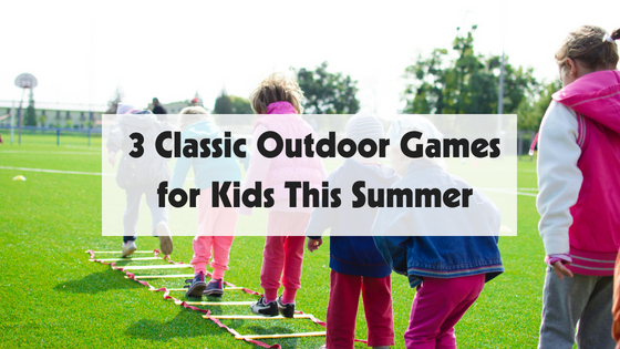 3 Classic Outdoor Games for Kids This Summer