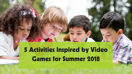 Five Activities inspired by Video Games for this Summer!