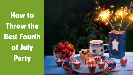 How To Throw The Best Fourth of July Party