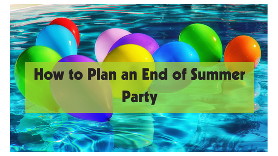 How to Plan an End of Summer Party