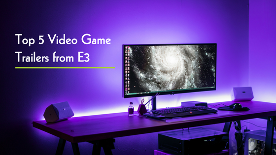 Check out these top five video game trailers from E3 from GameTruck San Jose.