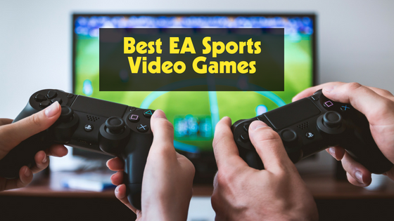 Best EA Sports Video Games