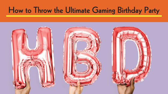 How to Throw the Ultimate Gaming Birthday Party