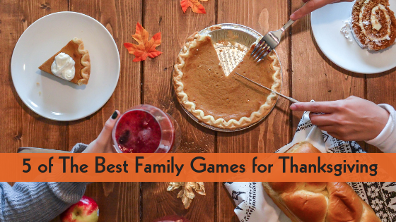 5 Thanksgiving family games for 2018.