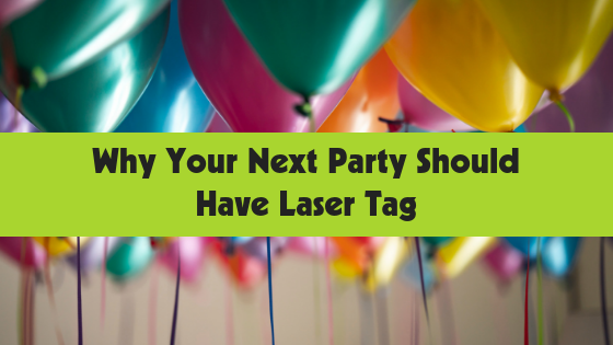 Why Your Next Party Should Have Laser Tag