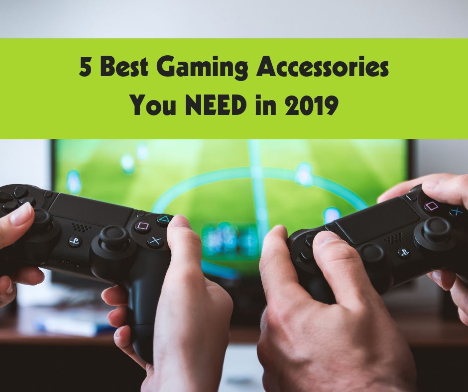 5 Best Gaming Accessories You NEED in 2019