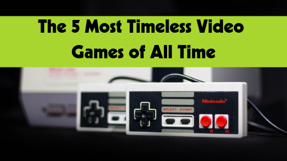 Most timeless video games.