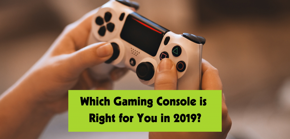 Which Gaming Console is Right for You in 2019?