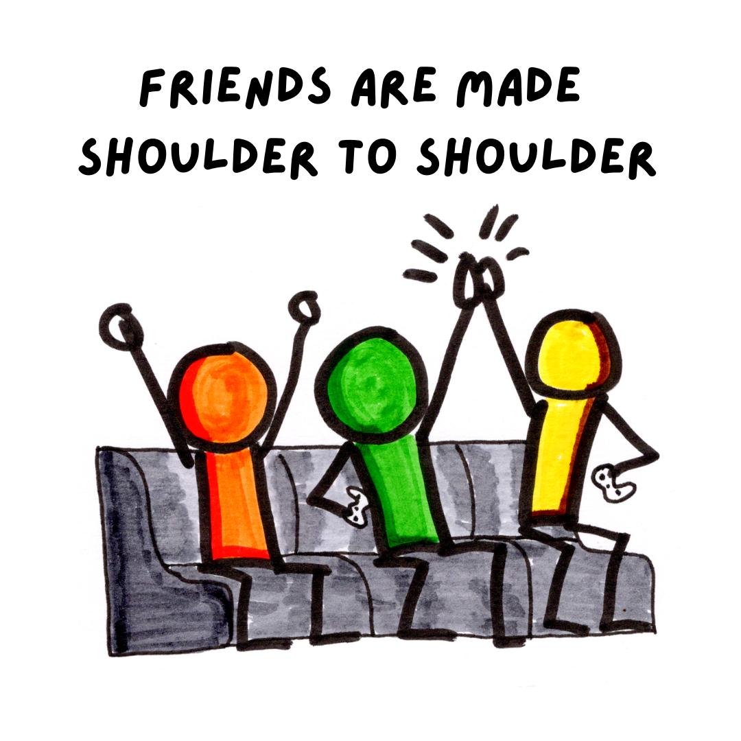 Friends Are Made Shoulder To Shoulder