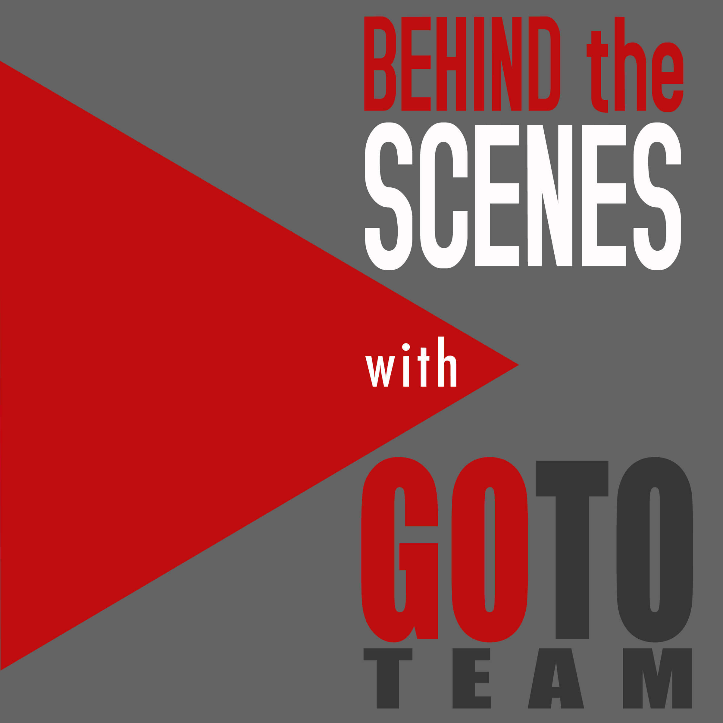 Podcast Cover Art Join Go To Team Behind the Scenes in our New Podcast!