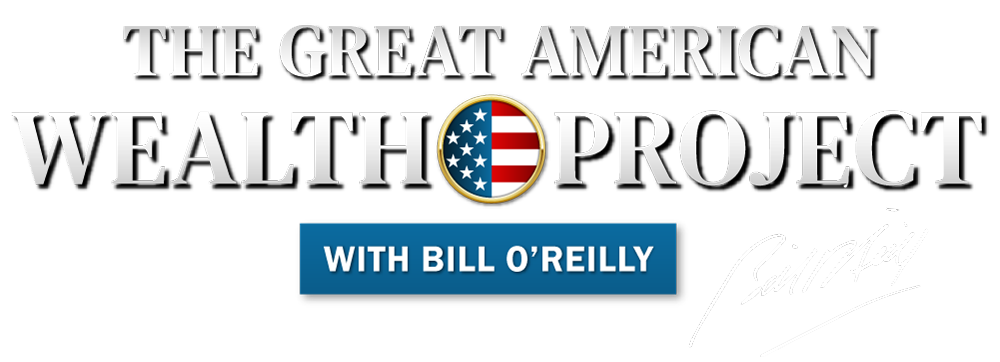 The Great American Wealth Project with Bill O'Reilly