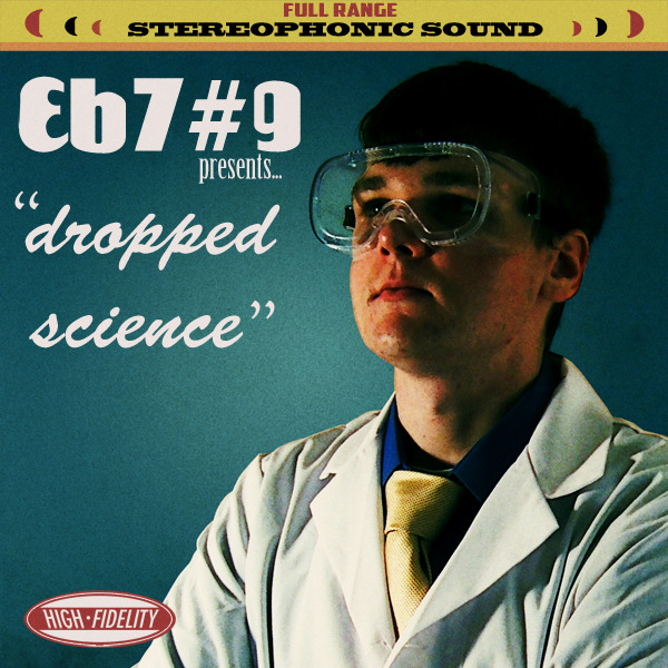 EB7#9, Dropped Science